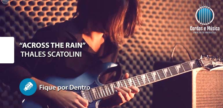 Thales Scatolini – Across the Rain (Fique por Dentro)