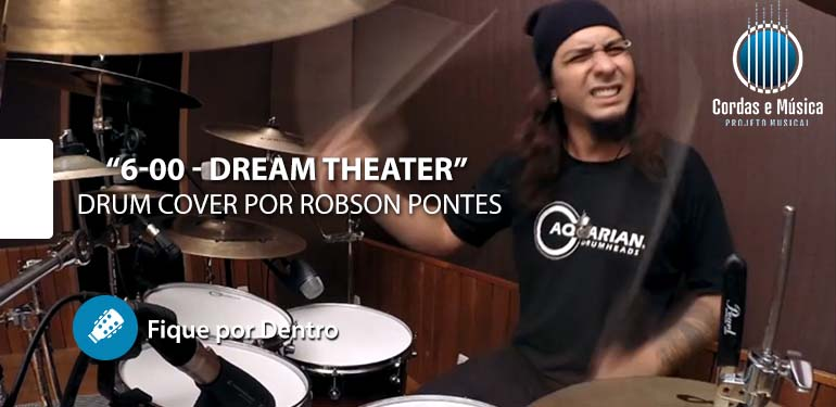 6 00 – Dream Theater Drum cover – Robson Pontes – FIQUE POR DENTRO