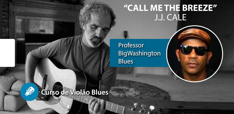 Call Me The Breeze – J. J. Cale – Aula de Violão Blues