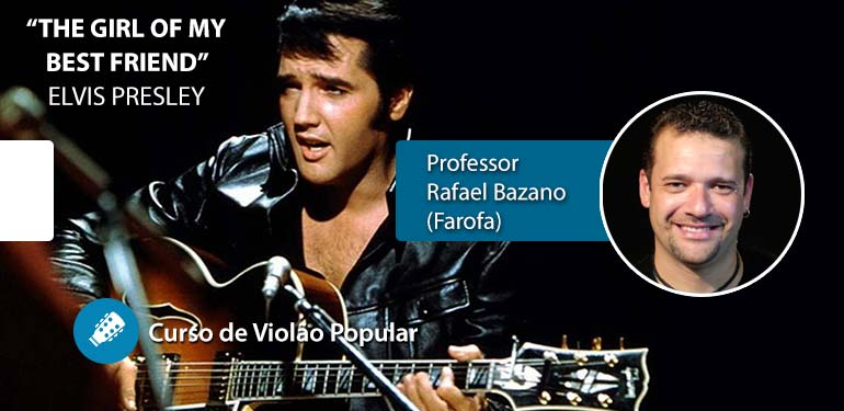 Elvis Presley – The Girl Of My Best Friend – Aula de Violão Popular