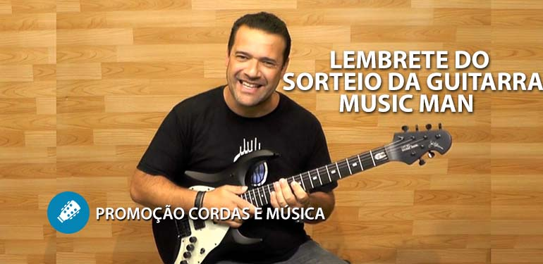 LEMBRETE DO SORTEIO DA GUITARRA MUSIC MAN no Cordas e Música