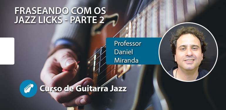 Fraseando com os JAZZ LICKS (Parte 2) – Aula de Guitarra Jazz