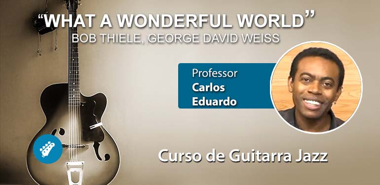 What a Wonderful World (Versão Instrumental) – Aula de GUITARRA JAZZ